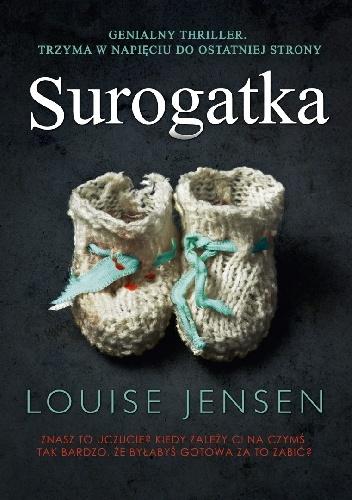 """""""Każda wersja prawdy jest plastyczna, formujemy swoją rzeczywistość w taki sposób, żeby przykryć prawdę"""" – recenzja książki """"Surogatka"""" Louise Jensen"""