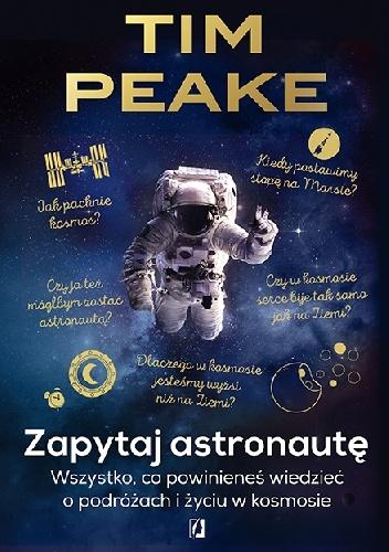 """""""Nie pozwól nikomu, aby powiedział ci, że nie możesz czegoś osiągnąć"""" – recenzja książki """"Zapytaj astronautę"""" Tima Peake'a"""