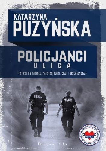 """""""Mundur to nie nieśmiertelność"""" – recenzja książki """"Policjanci. Ulica"""" Katarzyny Puzyńskiej"""