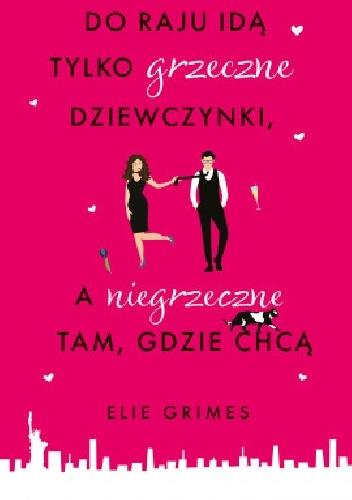"""""""Grzeczne dziewczynki nie rzucają się na szyję mężczyznom"""" – recenzja książki """"Do raju idą tylko grzeczne dziewczynki, a niegrzeczne tam, gdzie chcą"""" Elie Grimes"""