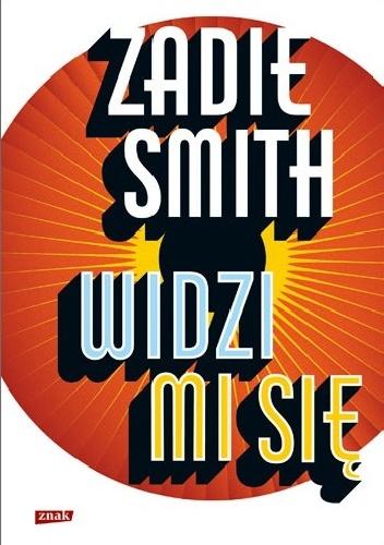 """""""Pożaru niepodobna gasić powietrzem"""" – recenzja książki """"Widzi mi się"""" Zadie Smith"""
