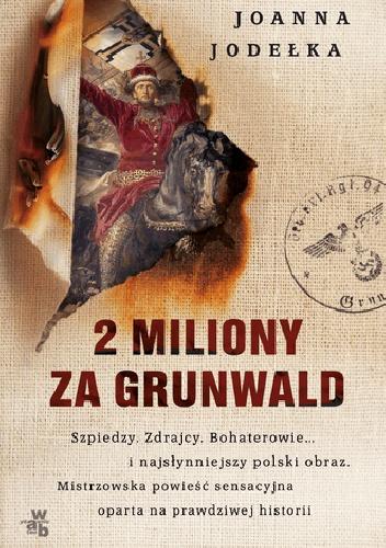 """""""Nie jestem hazardzistą jak nasz Führer. Ale co zrobić, gra już się zaczęła."""" – wywiad z autorką książki """"2 miliony za Grunwald"""" Joanną Jodełką"""