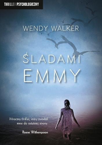 """""""(…) na świecie istnieje zło i to zło potrafi tak przekonująco udawać miłość, że naprawdę cię zaślepia"""" – recenzja książki """"Śladami Emmy"""" Wendy Walker"""