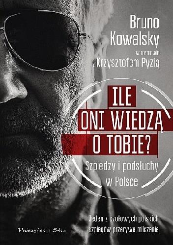 """""""Oni prawdopodobnie wiedzą o tobie już wszystko. Tylko od ciebie zależy, ile ty będziesz wiedział o nich"""" – recenzja książki """"Ile oni wiedzą o tobie? Szpiedzy i podsłuchy w Polsce"""" Krzysztofa Pyzi"""