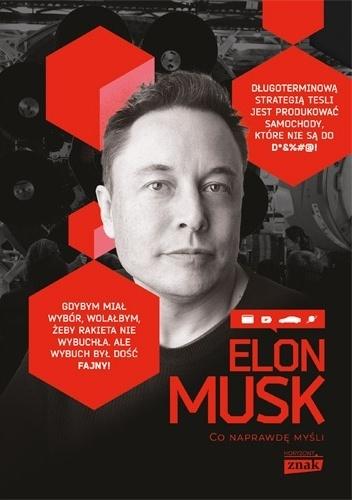 """""""Byłoby świetnie urodzić się na Ziemi i umrzeć na Marsie. Najlepiej nie w miejscu zderzenia"""" – recenzja książki """"Elon Musk. Co naprawdę myśli"""" Macieja Gablankowskiego"""