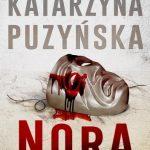"""""""Czasem warto powalczyć o uczucia. Nawet jeśli to oznacza, że ryzykujesz, że się zbłaźnisz albo poczujesz się zraniona."""" – recenzja książki """"Nora"""" Katarzyny Puzyńskiej"""