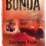 """""""Odwaga to nie brak strachu, ale umiejętność panowania nad nim."""" – recenzja książki """"Czerwony Pająk"""" Katarzyny Bondy"""