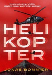 """""""Miał świadomość, że popełnianie przestępstw to jego nałóg. Był ciekaw, czy zdoła go w sobie ujarzmić, szukając schronienia w przeszłości"""" – recenzja książki """"Helikopter"""" Jonasa Bonniera"""