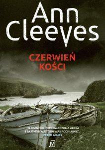 """""""Nie było prywatności i nic nie pozostawało niezauważone"""" – recenzja książki """"Czerwiień kości"""" Ann Cleeves"""