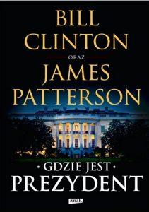 """""""Wystarczy pozbyć się wodza, a reszta panikuje."""" – recenzja książki """"Gdzie jest prezydent"""" Jamesa Pattersona i Billa Clintona"""