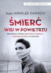 """Śmierć w oparach trującej mgły – recenzja książki """"Śmierć wisi w powietrzu"""" Kate Winkler Dawson"""