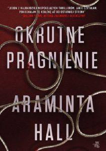 """""""Czasem to, czego myślisz, że chcesz, niekoniecznie jest tym, czego chcesz naprawdę."""" – recenzja książki """"Okrutne pragnienie"""" Araminty Hall"""