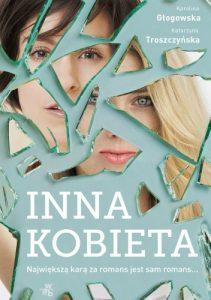 """""""(…) słowa są chwilą."""" – recenzja książki  """"Inna kobieta"""" Karoliny Głogowskiej i Katarzyny Troszczyńskiej"""
