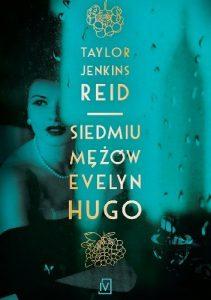 """""""Prawda była cały czas w ich zasięgu, gdyby tylko wykazali się uważnością""""- recenzja książki """"Siedmiu mężach Evelyn Hugo"""" Taylor Jenkins Reid"""