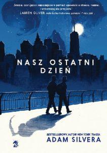 """""""Lepiej żyć, marząc o śmierci, niż umierać, marząc o wiecznym życiu."""" – recenzja książki """"Nasz ostatni dzień"""" Adama Silvery"""