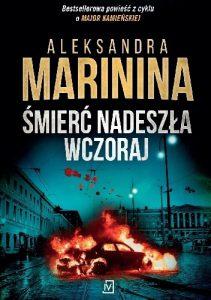 """""""Przedwczoraj jeszcze żyłem, byłem taki jak przedtem, jak przez całe życie. A od wczoraj nie żyję."""" – recenzja książki """"Śmierć nadeszła wczoraj"""" Aleksandry Marininy"""