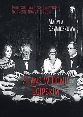 """""""Widzów zawsze najbardziej interesują mordercy."""" – recenzja książki """"Seans w Domu Egipskim"""" Maryli Szymiczkowej"""