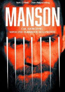 """Autor szukał czegoś szokującego – recenzja książki """"Manson. CIA, Narkotyki, Mroczne Tajemnice Hollywood"""" Toma o'Neilla iDana Piepenbringa"""