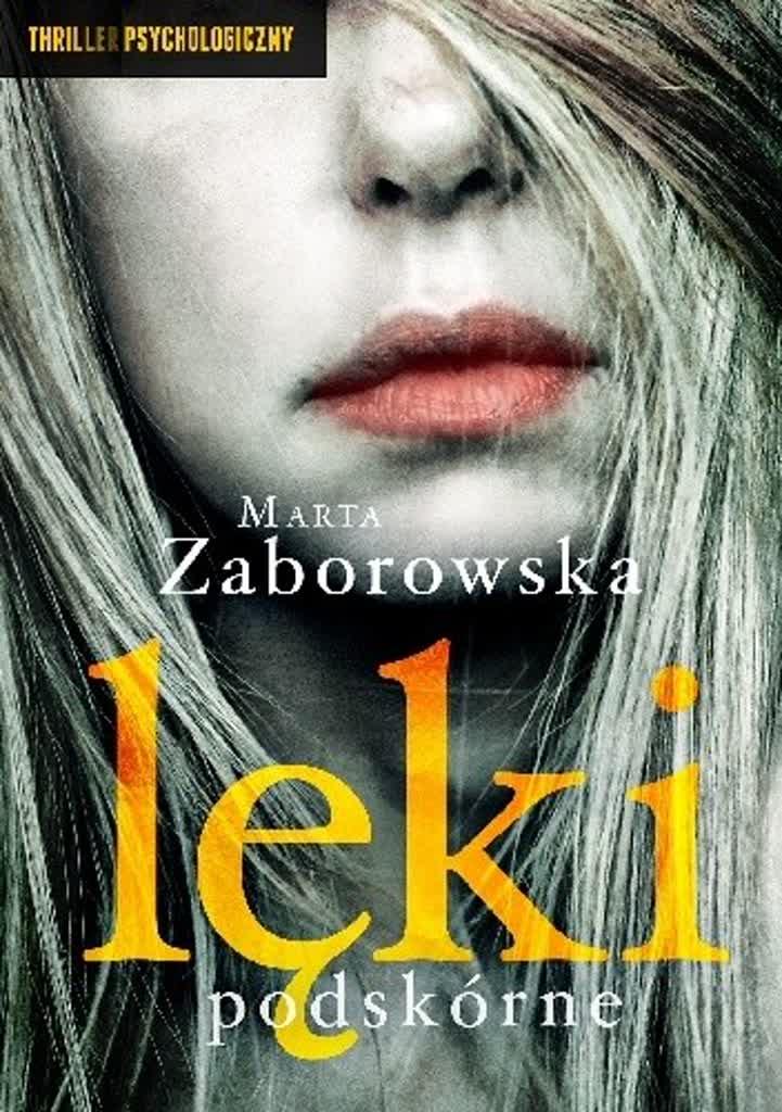 """""""Spotkali się jako dorośli ludzie i każde z nich trzymało pod mroczną zasłoną wspomnień sprawy, o których woleli nie mówić na głos."""" – recenzja książki """"Lęki podskórne"""" Marty Zaborowskiej"""