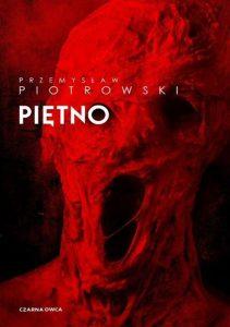 """Makabryczne morderstwo, wciągająca tajemnica…- recenzja książki """"Piętno"""" Przemysława Piotrowskiego"""